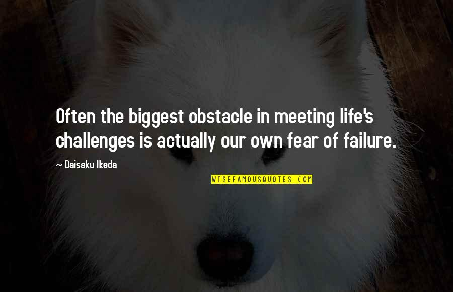 She's The Perfect Storm Quotes By Daisaku Ikeda: Often the biggest obstacle in meeting life's challenges