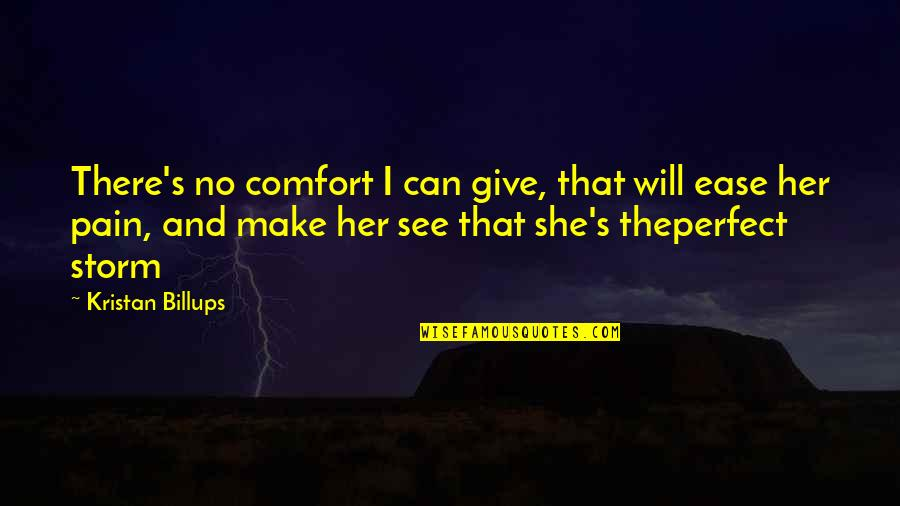 She's The Perfect Storm Quotes By Kristan Billups: There's no comfort I can give, that will