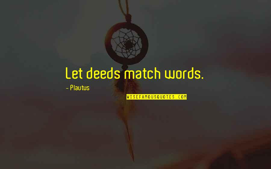 She's The Perfect Storm Quotes By Plautus: Let deeds match words.