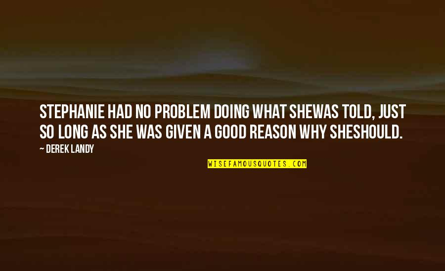 She's The Reason Why Quotes By Derek Landy: Stephanie had no problem doing what shewas told,
