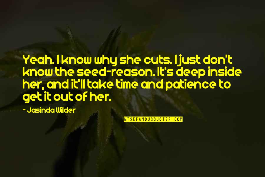 She's The Reason Why Quotes By Jasinda Wilder: Yeah. I know why she cuts. I just
