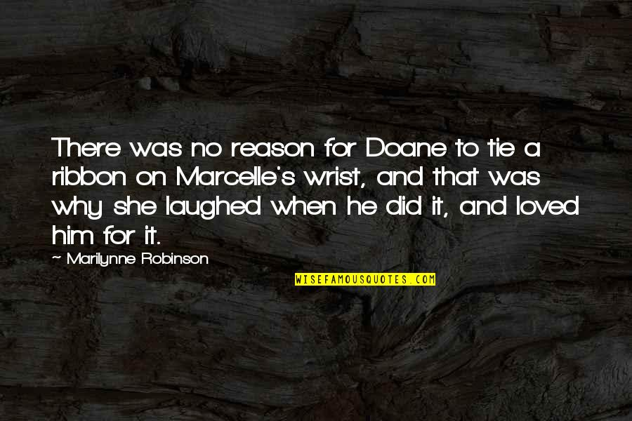 She's The Reason Why Quotes By Marilynne Robinson: There was no reason for Doane to tie