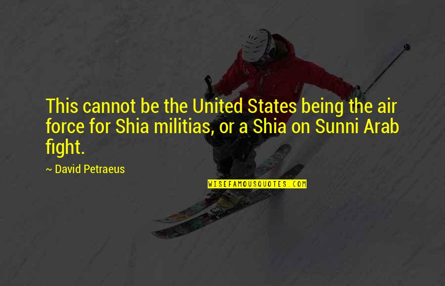 Shia Sunni Quotes By David Petraeus: This cannot be the United States being the