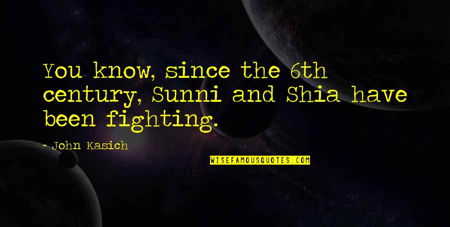 Shia Sunni Quotes By John Kasich: You know, since the 6th century, Sunni and