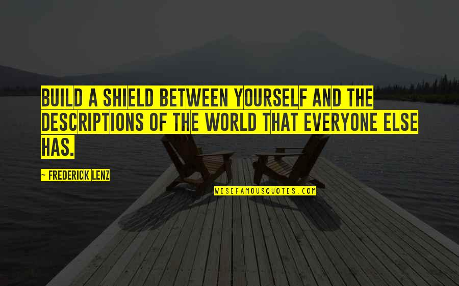 Shield Yourself Quotes By Frederick Lenz: Build a shield between yourself and the descriptions
