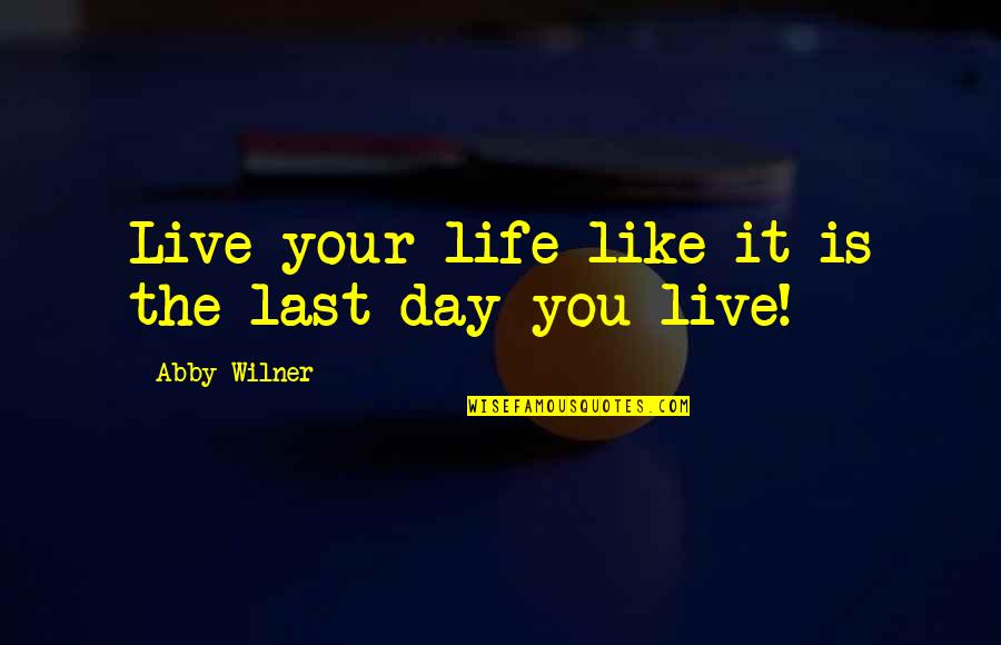 Shievonne Robinson Quotes By Abby Wilner: Live your life like it is the last