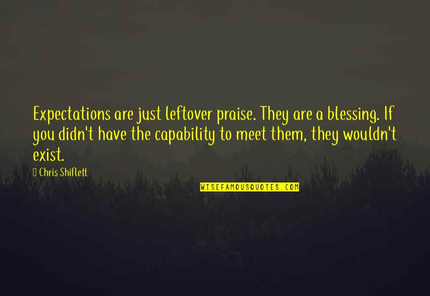 Shiflett Quotes By Chris Shiflett: Expectations are just leftover praise. They are a