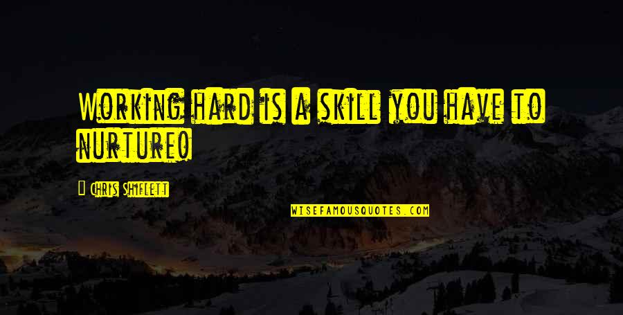 Shiflett Quotes By Chris Shiflett: Working hard is a skill you have to