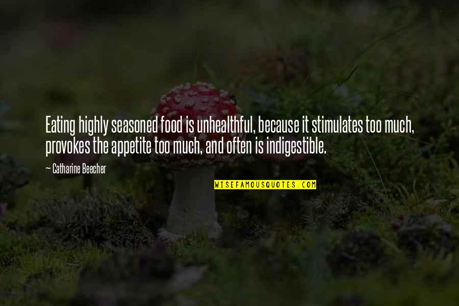 Shifting Careers Quotes By Catharine Beecher: Eating highly seasoned food is unhealthful, because it