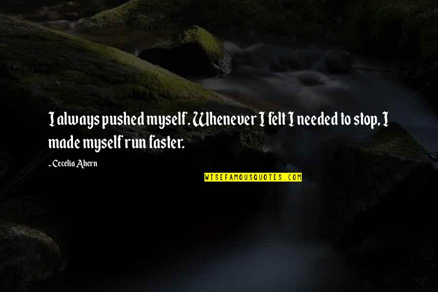 Shifting Careers Quotes By Cecelia Ahern: I always pushed myself. Whenever I felt I