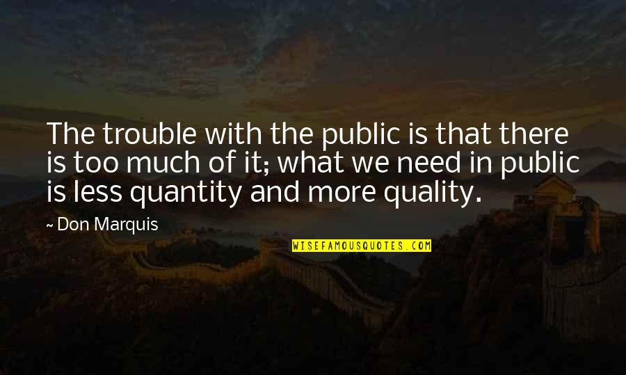Shifting Careers Quotes By Don Marquis: The trouble with the public is that there