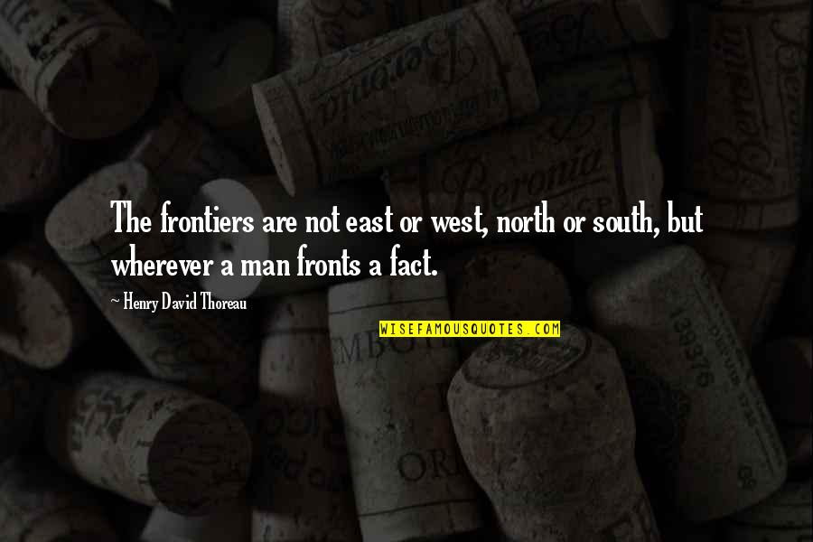 Shifting Careers Quotes By Henry David Thoreau: The frontiers are not east or west, north