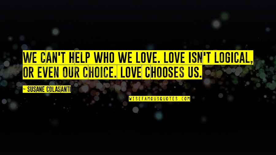 Shifting Careers Quotes By Susane Colasanti: We can't help who we love. Love isn't