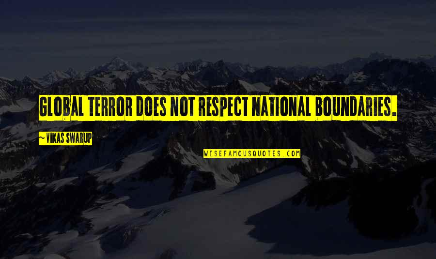 Shifting Careers Quotes By Vikas Swarup: Global terror does not respect national boundaries.