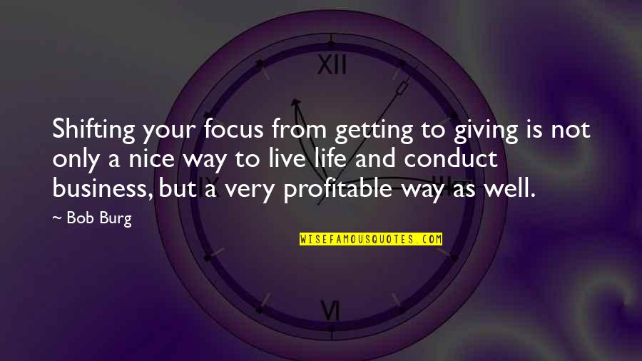 Shifting Focus Quotes By Bob Burg: Shifting your focus from getting to giving is
