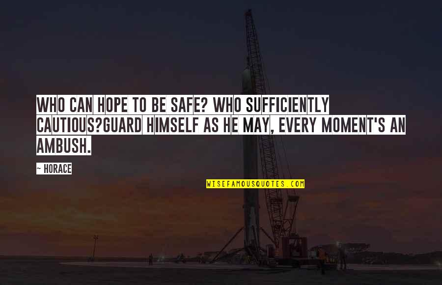 Shifting Focus Quotes By Horace: Who can hope to be safe? who sufficiently