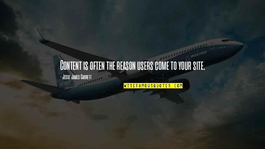Shifting Focus Quotes By Jesse James Garrett: Content is often the reason users come to