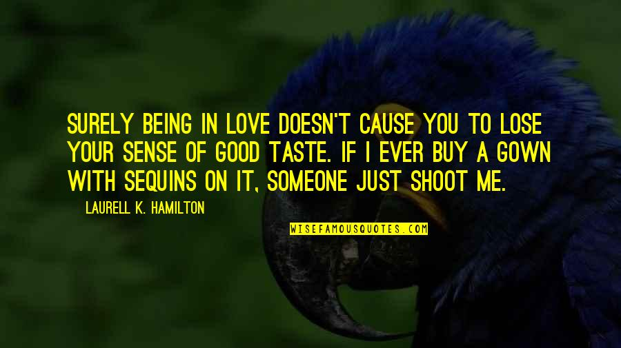 Shifting Focus Quotes By Laurell K. Hamilton: Surely being in love doesn't cause you to