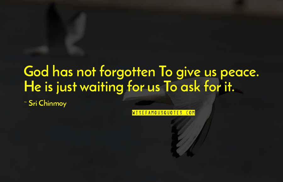 Shifting Focus Quotes By Sri Chinmoy: God has not forgotten To give us peace.