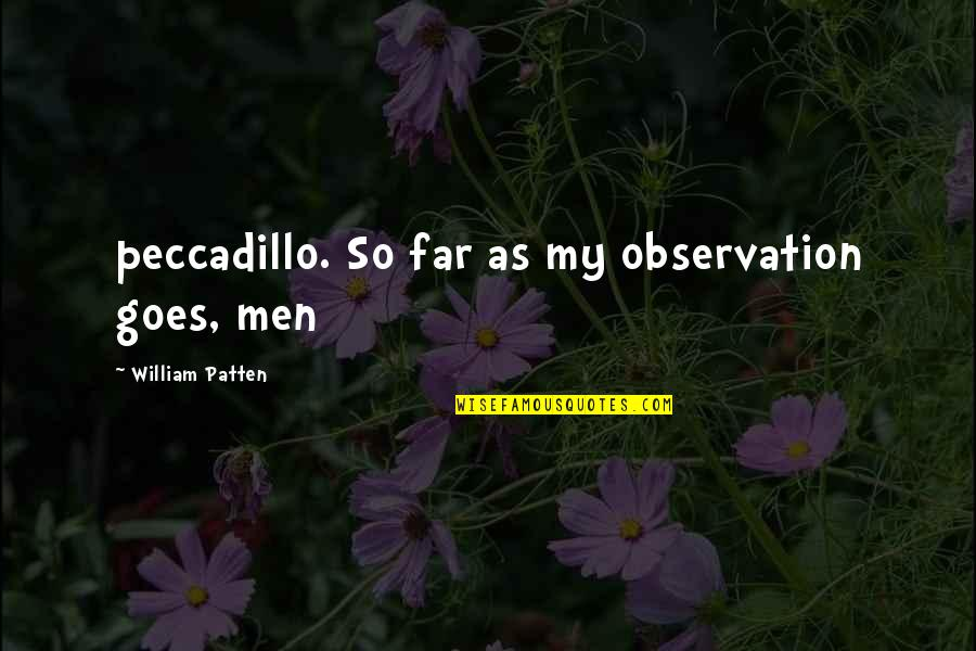 Shifting Focus Quotes By William Patten: peccadillo. So far as my observation goes, men