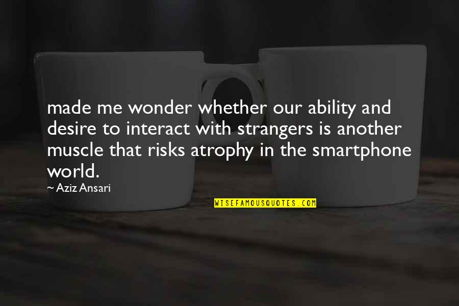 Shifting The Monkey Quotes By Aziz Ansari: made me wonder whether our ability and desire