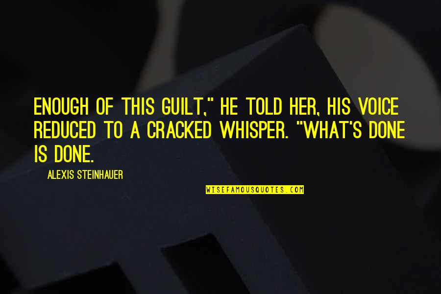 """Shigesato Itoi Quotes By Alexis Steinhauer: Enough of this guilt,"""" he told her, his"""