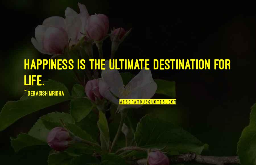 Shigesato Itoi Quotes By Debasish Mridha: Happiness is the ultimate destination for life.