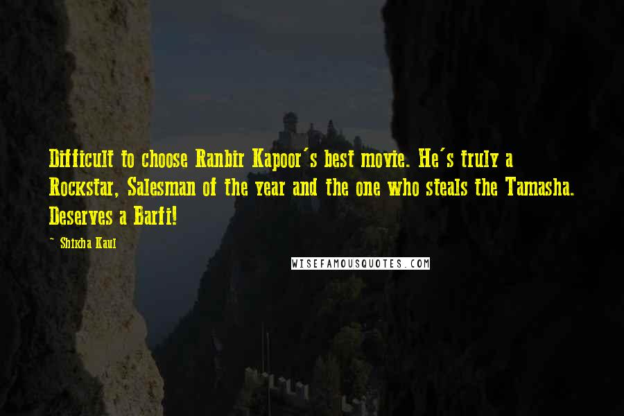 Shikha Kaul quotes: Difficult to choose Ranbir Kapoor's best movie. He's truly a Rockstar, Salesman of the year and the one who steals the Tamasha. Deserves a Barfi!