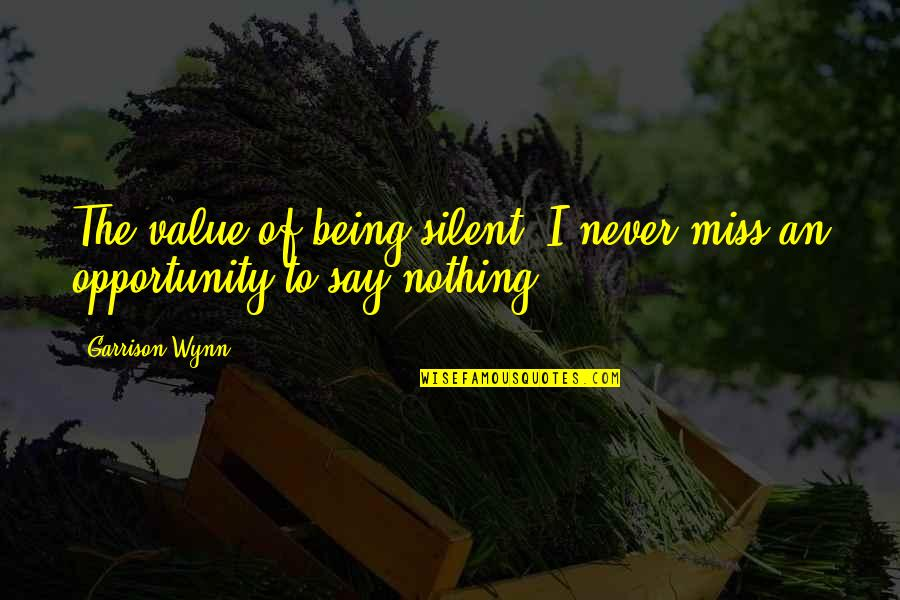 Shiloh Movie Quotes By Garrison Wynn: The value of being silent: I never miss