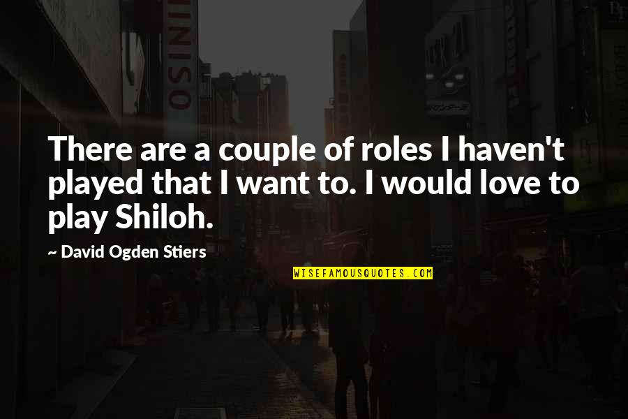 Shiloh Quotes By David Ogden Stiers: There are a couple of roles I haven't
