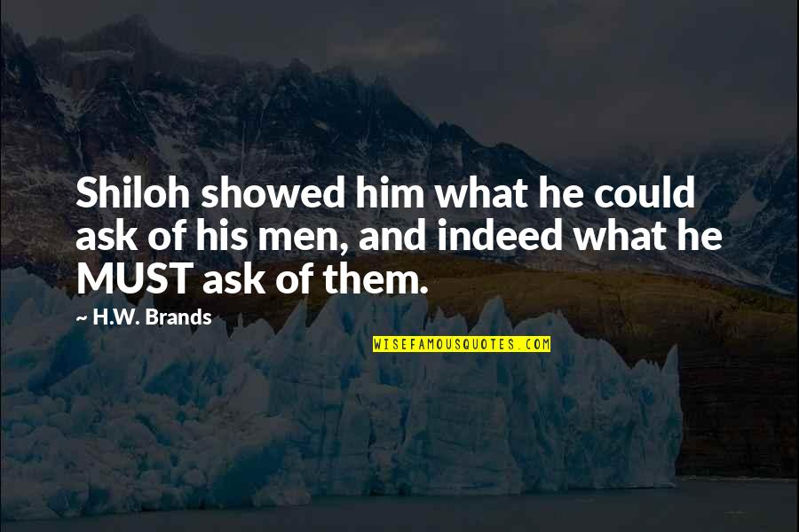 Shiloh Quotes By H.W. Brands: Shiloh showed him what he could ask of