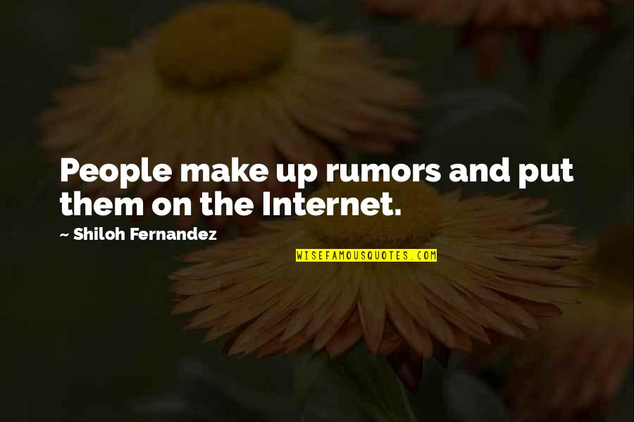 Shiloh Quotes By Shiloh Fernandez: People make up rumors and put them on