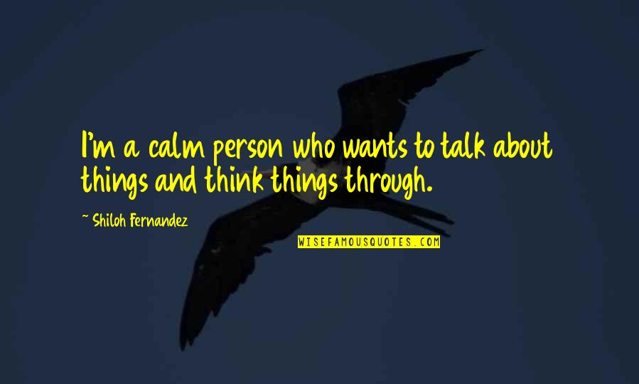 Shiloh Quotes By Shiloh Fernandez: I'm a calm person who wants to talk