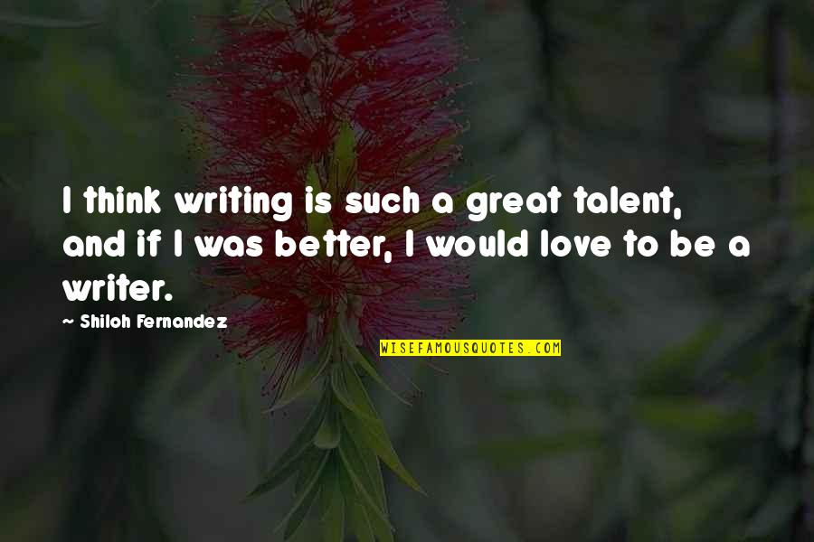 Shiloh Quotes By Shiloh Fernandez: I think writing is such a great talent,