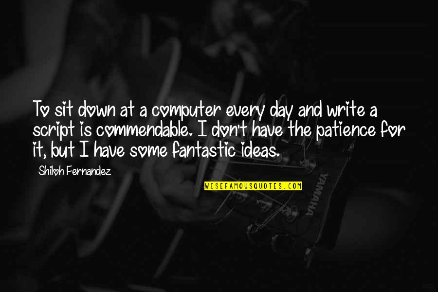 Shiloh Quotes By Shiloh Fernandez: To sit down at a computer every day