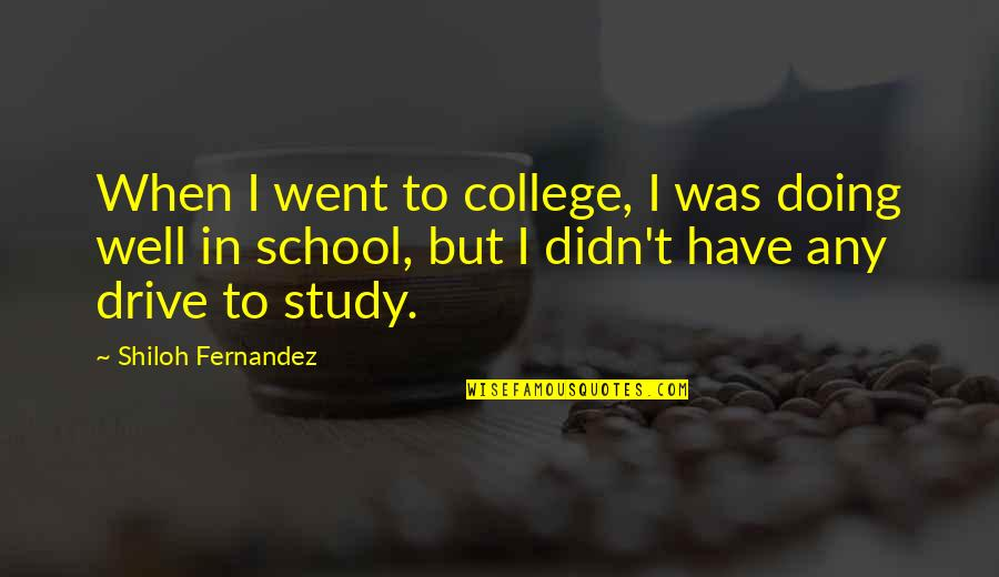 Shiloh Quotes By Shiloh Fernandez: When I went to college, I was doing
