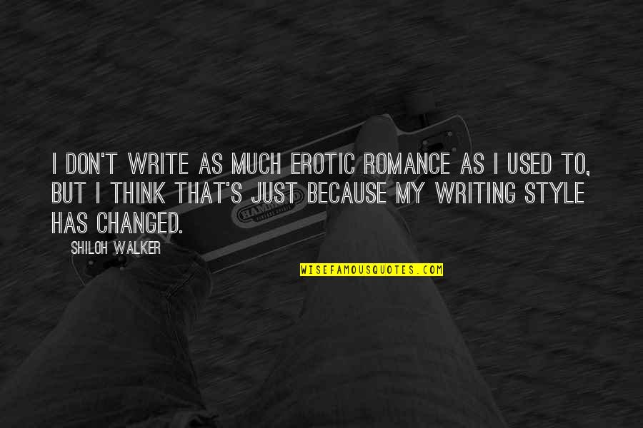 Shiloh Quotes By Shiloh Walker: I don't write as much erotic romance as