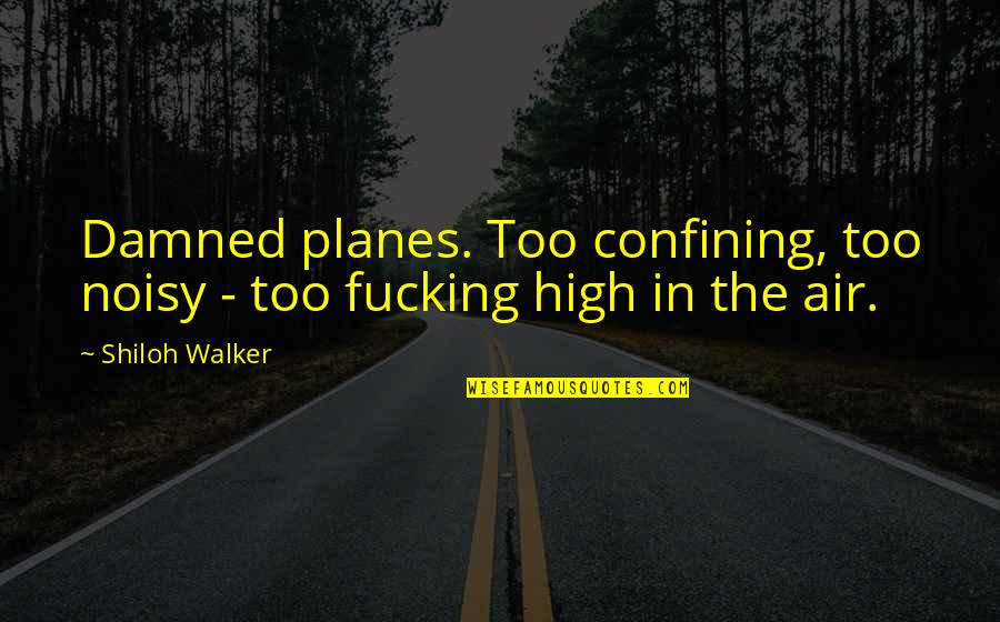 Shiloh Quotes By Shiloh Walker: Damned planes. Too confining, too noisy - too