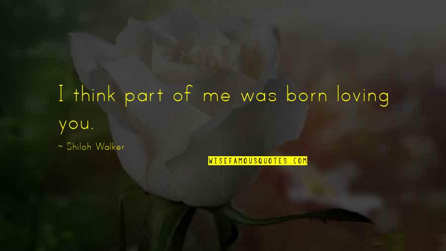 Shiloh Quotes By Shiloh Walker: I think part of me was born loving