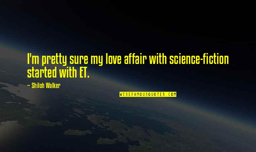 Shiloh Quotes By Shiloh Walker: I'm pretty sure my love affair with science-fiction