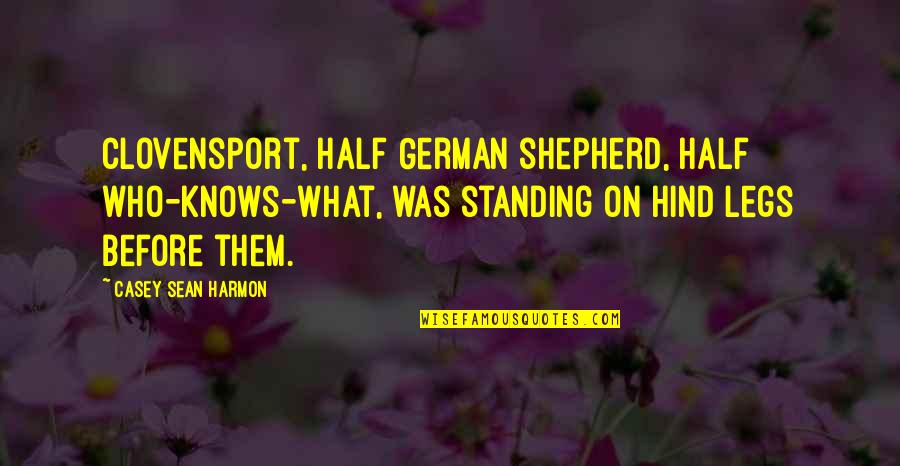Shimamoto Quotes By Casey Sean Harmon: Clovensport, half German shepherd, half who-knows-what, was standing