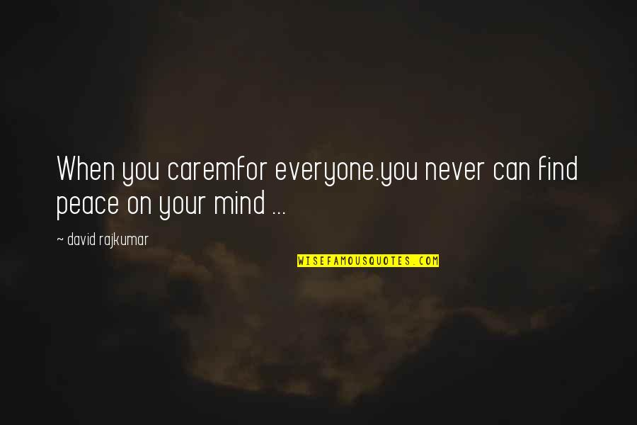 Shimamoto Quotes By David Rajkumar: When you caremfor everyone.you never can find peace