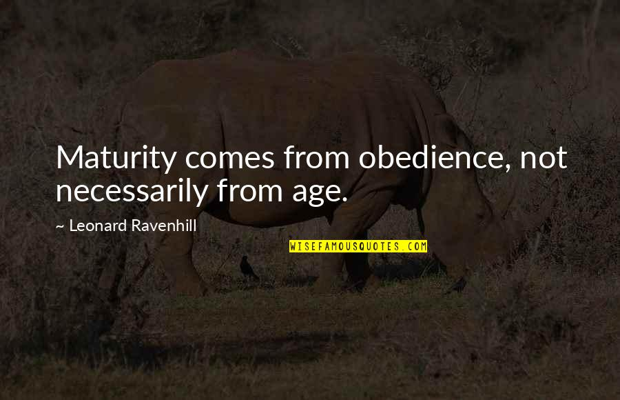 Shimamoto Quotes By Leonard Ravenhill: Maturity comes from obedience, not necessarily from age.