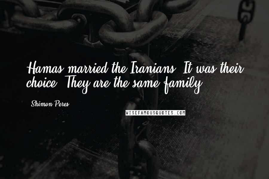 Shimon Peres quotes: Hamas married the Iranians. It was their choice. They are the same family.
