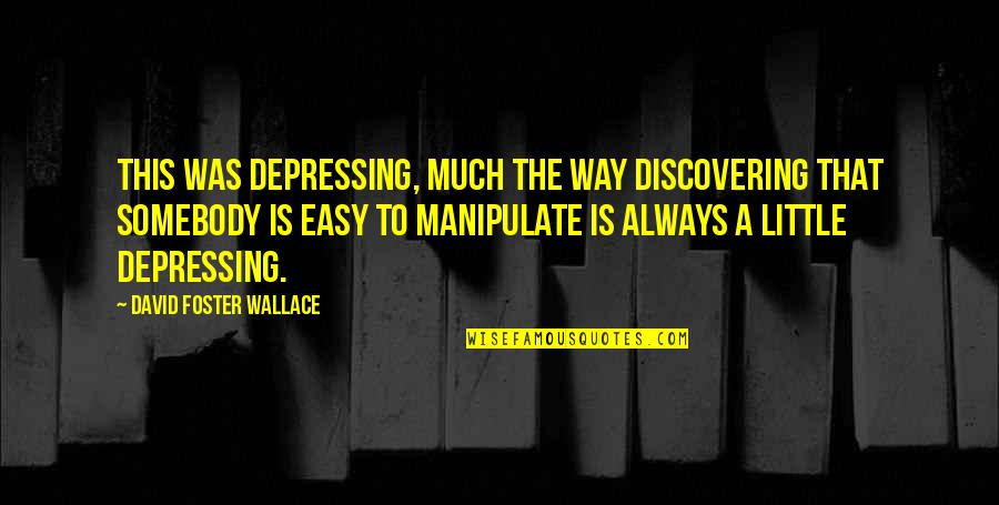 Shindy Rap Quotes By David Foster Wallace: This was depressing, much the way discovering that