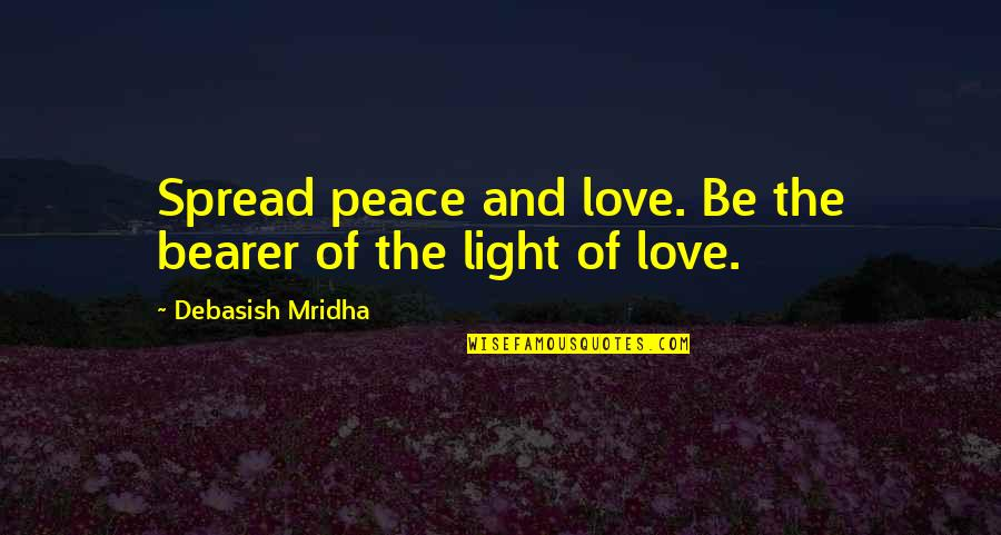 Shindy Rap Quotes By Debasish Mridha: Spread peace and love. Be the bearer of