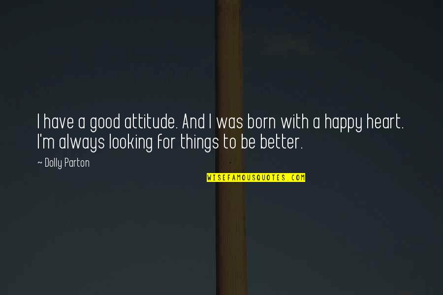 Shindy Rap Quotes By Dolly Parton: I have a good attitude. And I was
