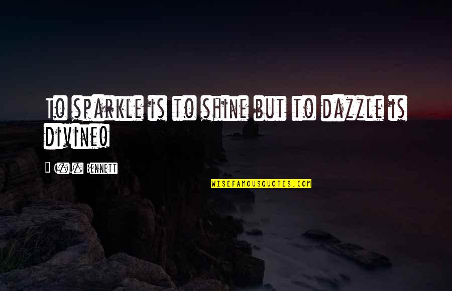 Shine And Sparkle Quotes By C.L. Bennett: To sparkle is to shine but to dazzle