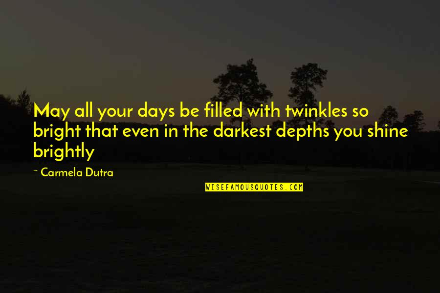 Shine So Bright Quotes By Carmela Dutra: May all your days be filled with twinkles