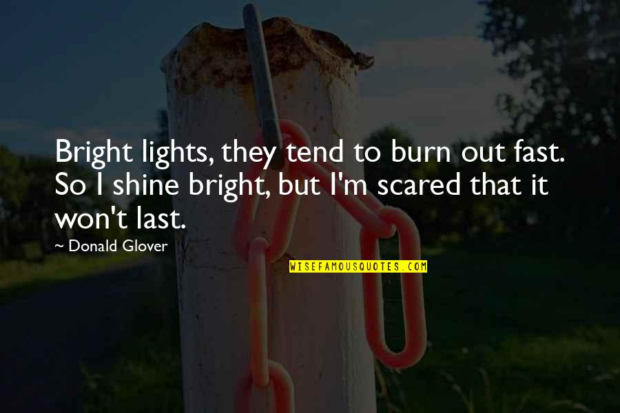 Shine So Bright Quotes By Donald Glover: Bright lights, they tend to burn out fast.